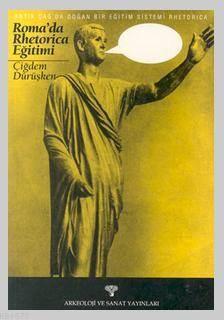 Rhetorica Antik Çağda Doğan Bir Eğitim Sistemi Romada Rhetorica Eğitimi
