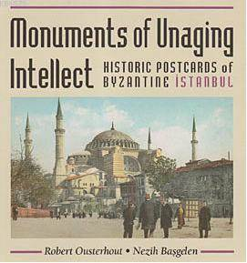 Monuments of Unaging Intellect; Historic Postcards of Byzantine Istanbul