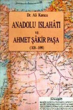 Anadolu Islahatı Ve Ahmet Şakir Paşa (1838-1899)