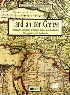 Land And Der Grenze; Osmanische Verwaltung İm Heutigen Türkisch-Syrisch-İrakischen Grenzgebiet İm 16. Jahrhundert