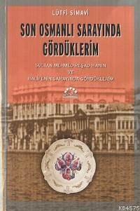 Son Osmanli Sarayinda Gördüklerim; Sultan Mehmed Resad Han´in ve Halife´nin Sarayinda Gördüklerim