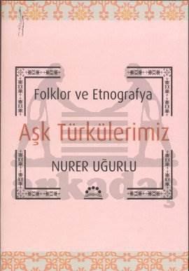 Folklor ve Etnografya Aşk Türkülerimiz