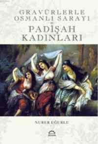 Gravürlerle Osmanlı Sarayı padişah Kadınları