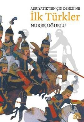 Adriyatik'ten Çin Denizi'ne İlk Türkler