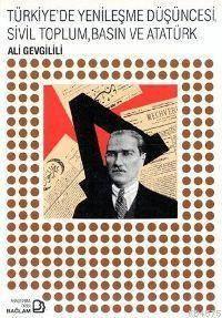 Türkiye´De Yenileşme Düşüncesi, Sivil Toplum, Basın Ve Atatürk