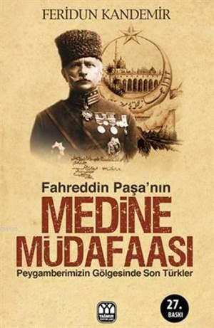 Fahreddin Paşa'nın Medine Müdafaası; Peygamberimizin Gölgesinde Son Türkler