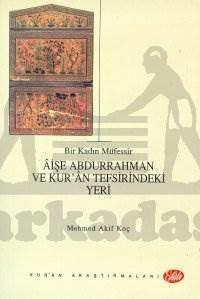 Bir Kadın Müfessir Aişe Abdurrahman ve Kur'an Tefsirindeki Yeri