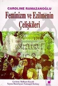 Feminizm ve Ezilmenin Çelişkileri