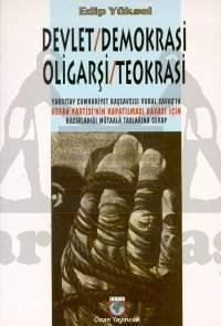 Devlet / Demokrasi / Oligarşi / Teokrasi Yargıtay Cumhuriyet Başsavcısı Vural Savaş'ın Refah Partisi'nin Kapatılması Davası İçin Hazırladığı Mütaala Taslağına Cevap