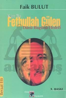 Kim Bu Fethullah Gülen Dünü - Bugünü - Hedefi