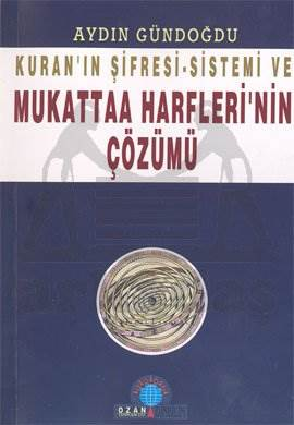Kuran'ın Şifresi - Sistemi Ve Mukattaa Harfleri'nin Çözümü
