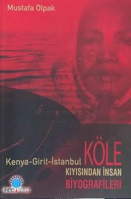 Köle Kıyısından İnsan Biyografileri Kenya - Girit - İstanbul