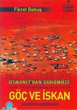 Osmanlı'dan Günümüze Etnik - Sosyal Politikalar Çerçevesinde Göç ve İskan Siyaseti Uygulamaları