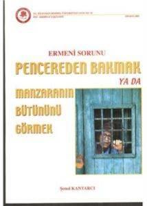 Ermeni Sorunu Pencereden Bakmak Ya Da Manzaranın Bütününü Görmek