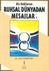 Bir Doktorun Ruhsal Dünyadan Mesajlar'ı Cilt: 1