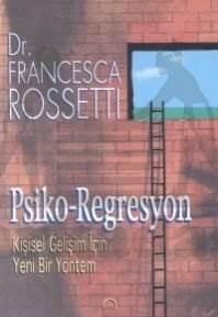 Psiko-Regresyon Kişisel Gelişim İçin Yeni Bir Yöntem