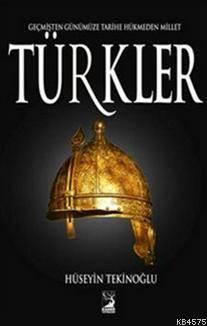 Türkler; Geçmişten Günümüze Tarihe Hükmeden Millet