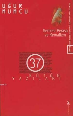 Serbest Piyasa Ve Kemalizm; Bütün Yazıları 37 (17 Mayıs-5 Kasım 1991 Yazıları)