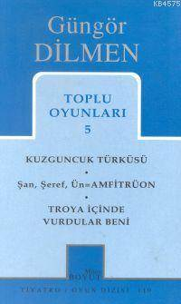 Toplu Oyunları 5; Kuzguncuk Türküsü - Şan, Şeref, Ün=Amfitrüon - Troya İçinde Vurdular Beni