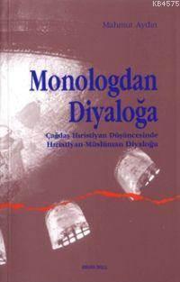Monologdan Diyaloğa;Çağdaş Hıristiyan Düşüncesinde Hıristiyan-Müslüman Diyaloğu