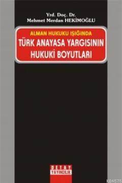Türk Anayasa Yargisinin Hukuki Boyutlari