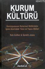Kurum Kültürü; Kuruluşunuzun Kurumsal Kültürünün İşini Üzerindeki Yıkıcı Ve Yapıcı Etkileri