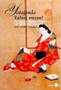 Yatağinda Yalniz Misin? Eski Japon Ozanlarindan Aşk Ve Özlem Şiirleri
