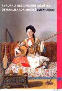 Avrupalı Gezginlerin Gözüyle Osmanlılarda Musiki