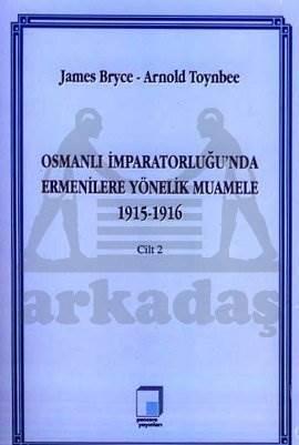 Osmanlı İmparatorluğu'nda Ermenilere Yönelik Muamele 1915-1916 Cilt 2