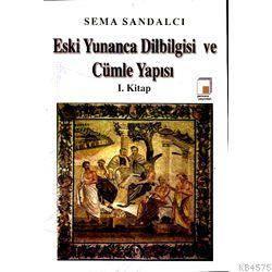 Eski Yunanca Dilbilgisi Ve Cümle Yapısı (1. Kitap)