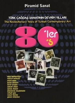 Türk Çağdaş Sanatının Devrim Yılları 80'Ler; The Revolutionary Years Of Turkish Contemporary Art