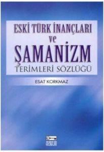 Eski Türk İnançları ve Şamanizm Sözlüğü