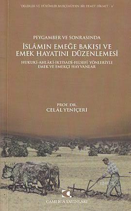 Peygamber ve Sonrasinda Islam'in Emege Bakisi ve Emek Hayatini Düzenlemesi; Hukuki, Ahlaki, Iktisadi, Felsefi Yönleriyle Emek ve Emekçi Hayvanlar