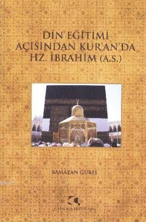 Din Egitimi Açisindan Kuranda Hz. Ibrahim (a.s.)
