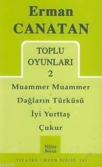 Toplu Oyunları 2; Muammer Muammer - Dağların Türküsü - İyi Yurttaş - Çukur