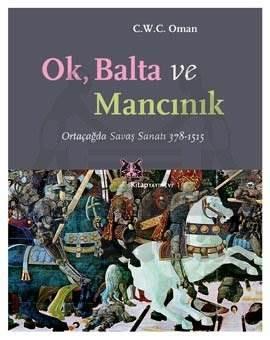 Ok,Balta ve Mancınık : Ortaçağda Savaş Sanatı 378-1515