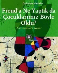 Freud'a Ne Yaptık Da Çocuklarımız Böyle Oldu