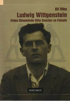Wittgenstein: Erken Döneminde Dilin Sınırları ve Felsefe