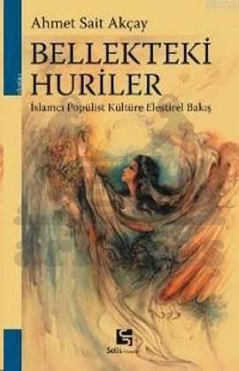 Bellekteki Huriler İslamcı Popülist Kültüre Eleştirel Bakış