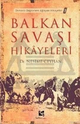 Balkan Savaşı Hikayeleri Osmanlı Dağılırken Ağlayan Hikayeler 1