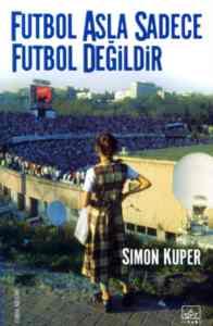 Futbol Asla Sadece Futbol Değildir