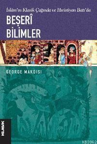 Islamin Klasik Çaginda ve Hiristiyan Batida Beseri Bilimler