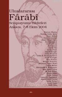 Uluslararası Fârâbî Sempozyumu Bildirileri; Ankara 7-8 Ekim 2004