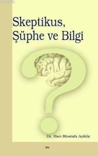 Skeptikus, Şüphe Ve Bilgi