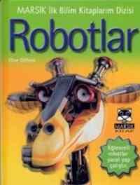 Marsık İlk Bilim Kitaplarım Dizisi Robotlar