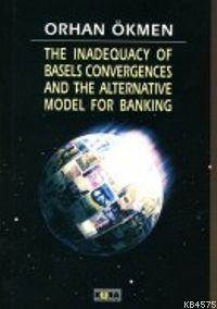 The Inadequacy Of Basels Convergences And The Alternative Model For Banking