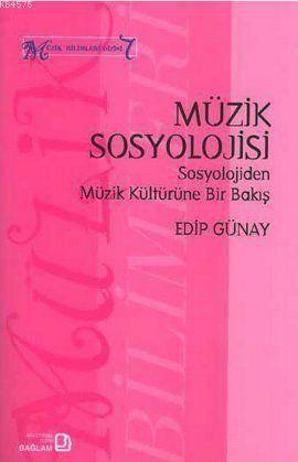 Müzik Sosyolojisi - Sosyolojiden Müzik Kültürüne Bir Bakış; Müzik Bilimleri Dizisi