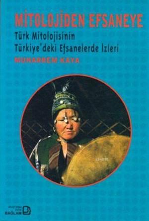 Mitolojiden Efsaneye; Türk Mitolojisinin Türkiye'deki Efsanelerde İzleri