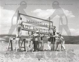 Hasanoğlan Köy Enstitüsü Kurulurken 1941-1951