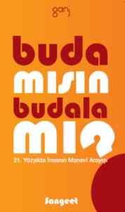 Buda Mısın, Budala Mı ? (21. Yüzyılda İnsanın Manevi Arayışı)